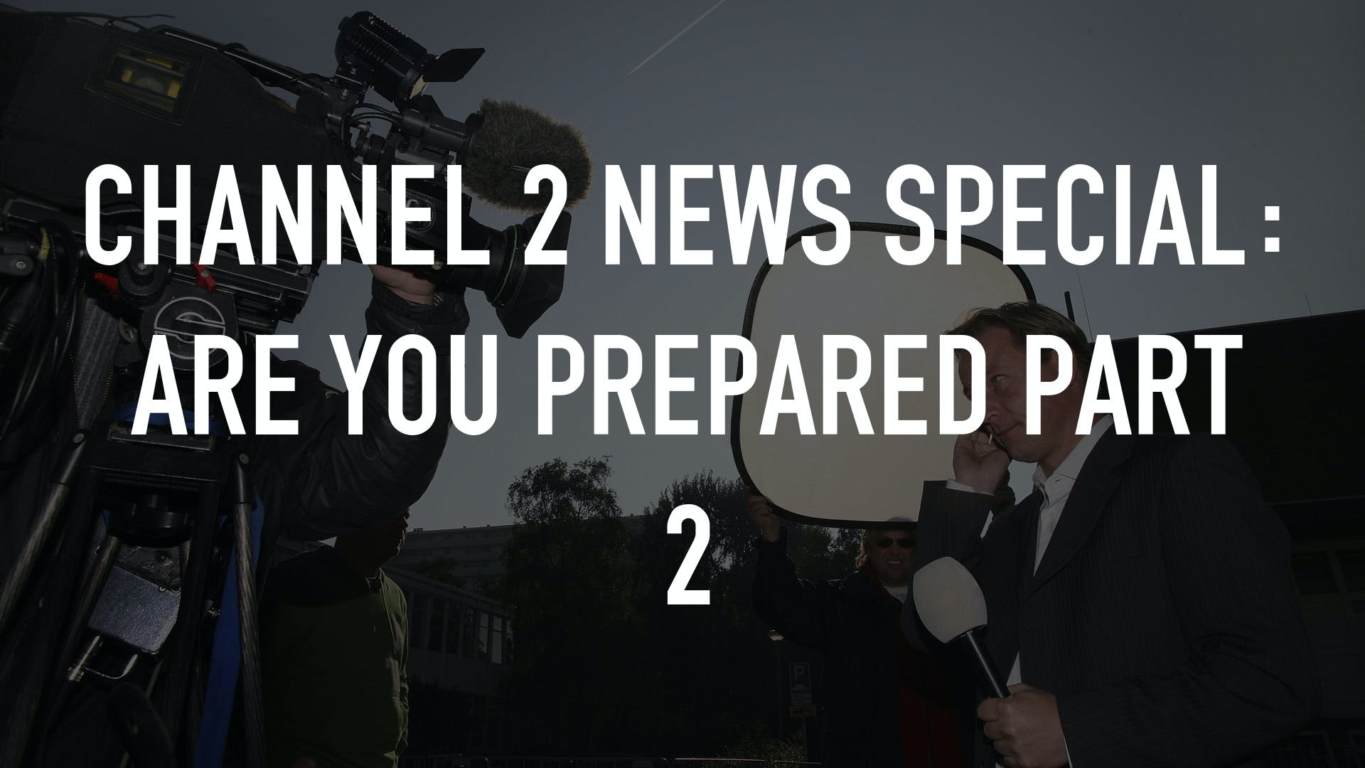 Watch Channel 2 News Special: Are You Prepared Part 2