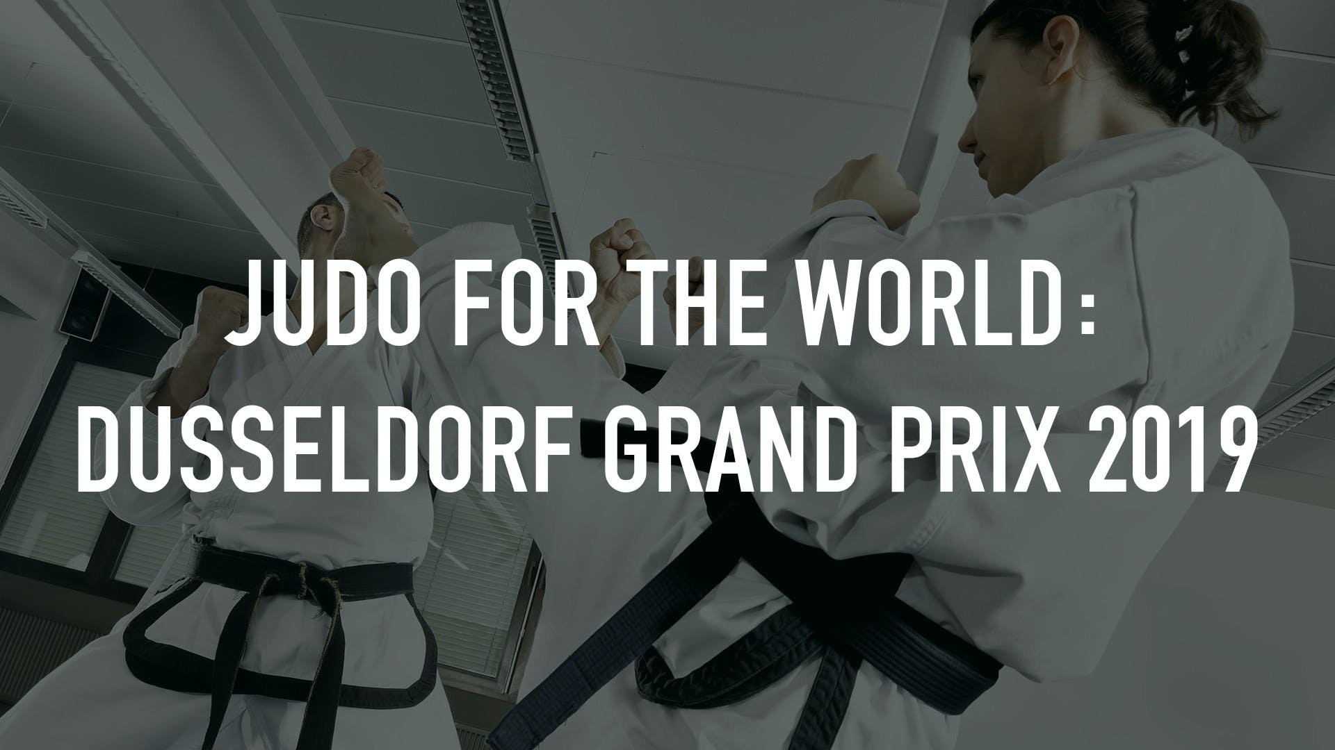 Watch Judo for the World: Dusseldorf Grand Prix 2019